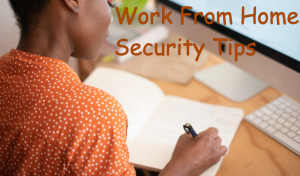 Stay Healthy, Stay Secure : Work From Home Cybersecurity Tips
